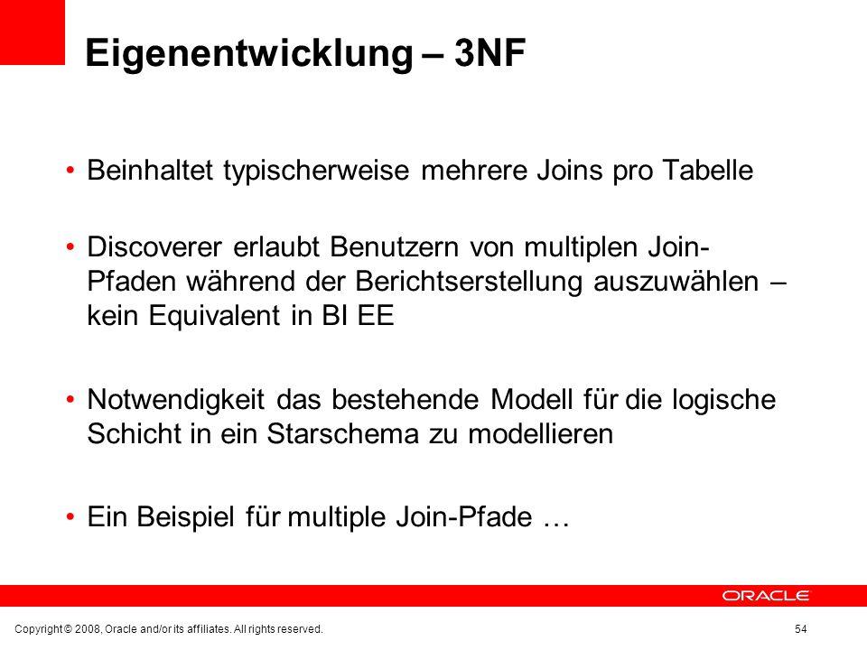 Eigenentwicklung – 3NF Beinhaltet typischerweise mehrere Joins pro Tabelle Discoverer erlaubt Benutzern von multiplen Join- Pfaden während der Bericht