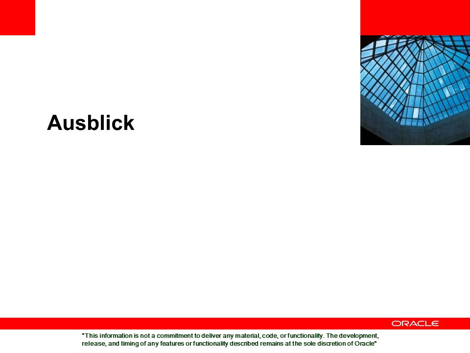 Ausblick This information is not a commitment to deliver any material, code, or functionality.