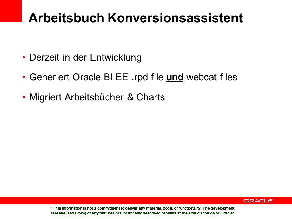 Arbeitsbuch Konversionsassistent Derzeit in der Entwicklung Generiert Oracle BI EE.rpd file und webcat files Migriert Arbeitsbücher & Charts