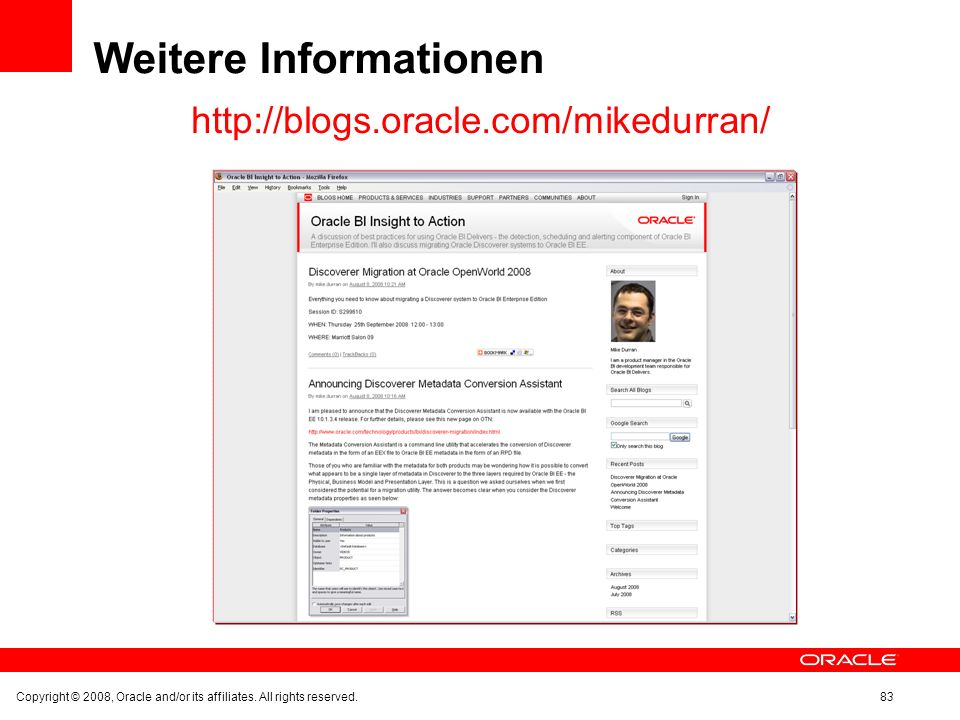 Weitere Informationen http://blogs.oracle.com/mikedurran/ Copyright © 2008, Oracle and/or its affiliates. All rights reserved.83