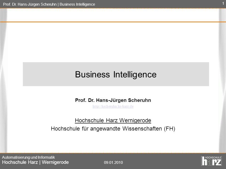 Prof. Dr. Hans-Jürgen Scheruhn   Business Intelligence Automatisierung und Informatik Hochschule Harz   Wernigerode 09.01.2010 1 Prof. Dr. Hans-Jürgen