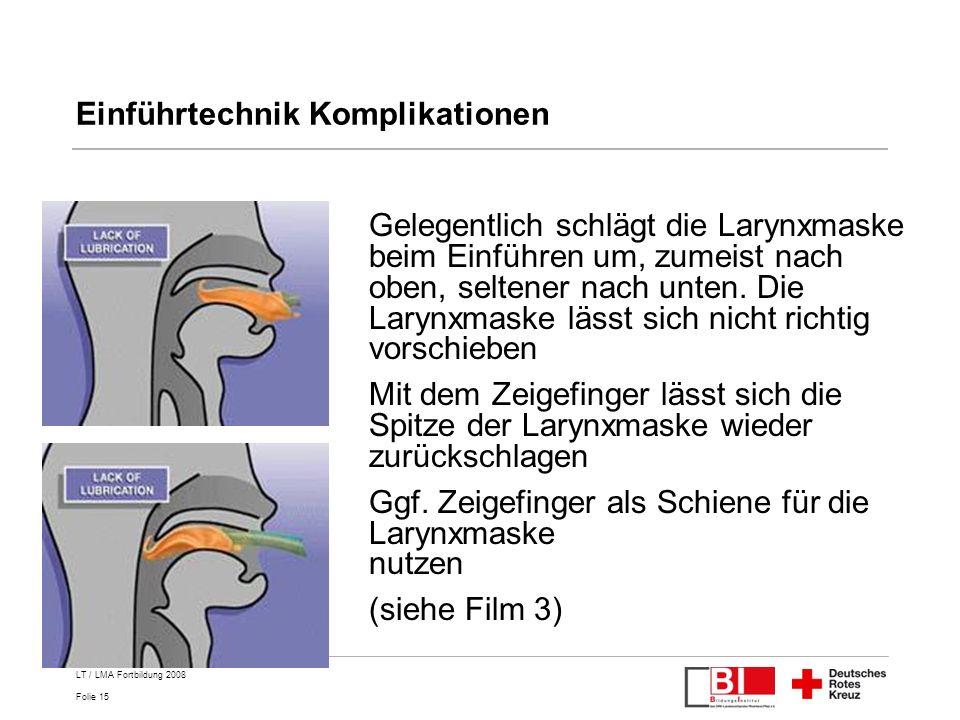 Folie 15 LT / LMA Fortbildung 2008 Einführtechnik Komplikationen Gelegentlich schlägt die Larynxmaske beim Einführen um, zumeist nach oben, seltener n