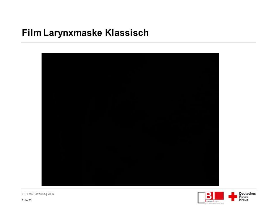 Folie 20 LT / LMA Fortbildung 2008 Film Larynxmaske Klassisch