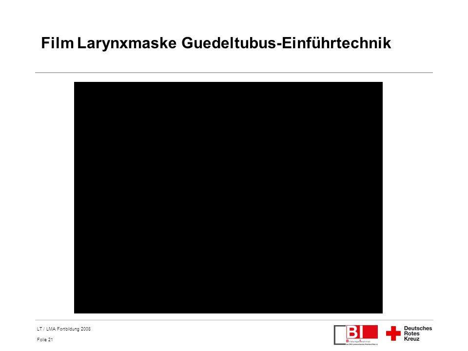 Folie 21 LT / LMA Fortbildung 2008 Film Larynxmaske Guedeltubus-Einführtechnik