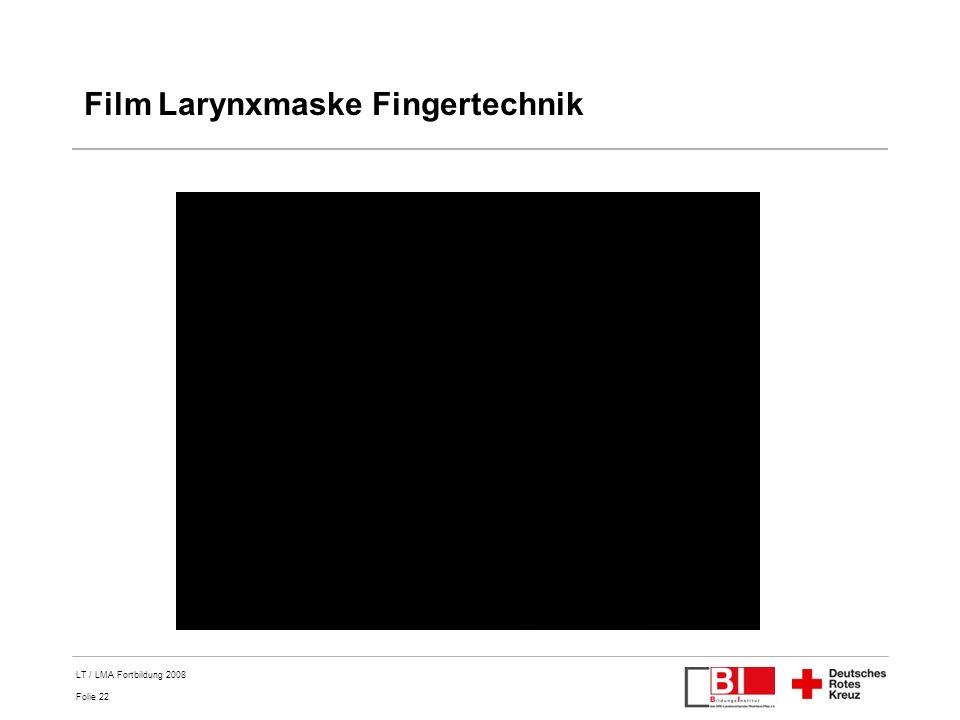 Folie 22 LT / LMA Fortbildung 2008 Film Larynxmaske Fingertechnik