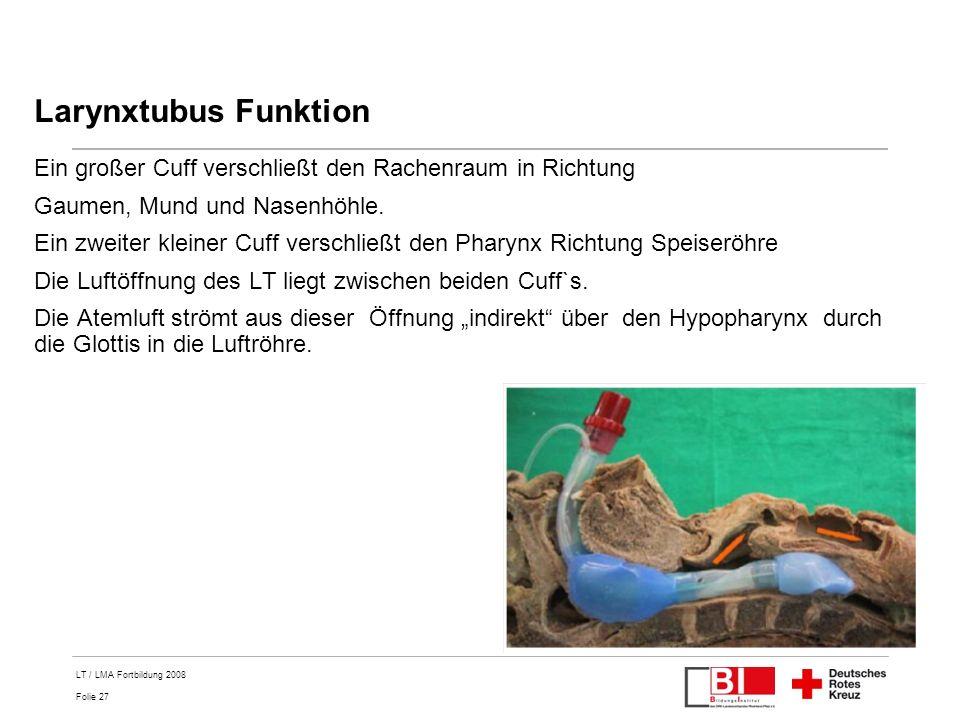 Folie 27 LT / LMA Fortbildung 2008 Larynxtubus Funktion Ein großer Cuff verschließt den Rachenraum in Richtung Gaumen, Mund und Nasenhöhle. Ein zweite