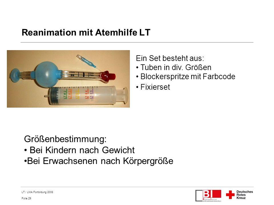 Folie 29 LT / LMA Fortbildung 2008 Reanimation mit Atemhilfe LT Ein Set besteht aus: Tuben in div. Größen Blockerspritze mit Farbcode Fixierset Größen