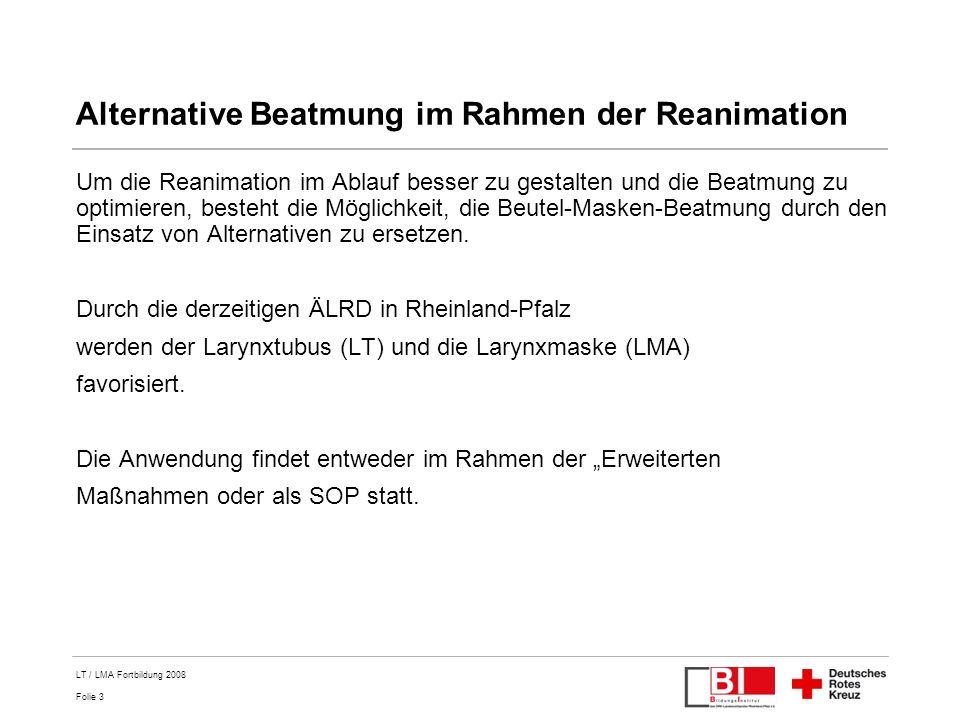 Folie 3 LT / LMA Fortbildung 2008 Alternative Beatmung im Rahmen der Reanimation Um die Reanimation im Ablauf besser zu gestalten und die Beatmung zu