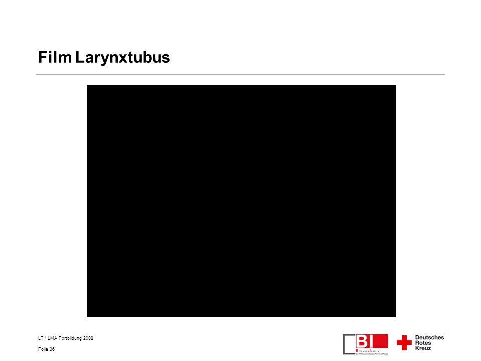 Folie 36 LT / LMA Fortbildung 2008 Film Larynxtubus