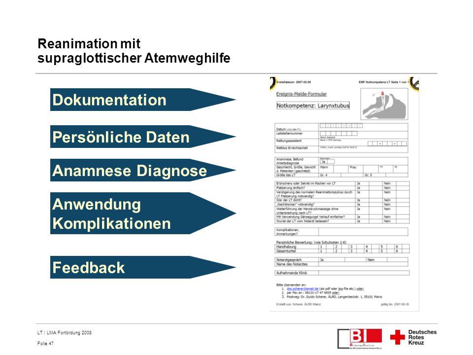 Folie 47 LT / LMA Fortbildung 2008 Reanimation mit supraglottischer Atemweghilfe Persönliche Daten Anamnese Diagnose Anwendung Komplikationen Feedback