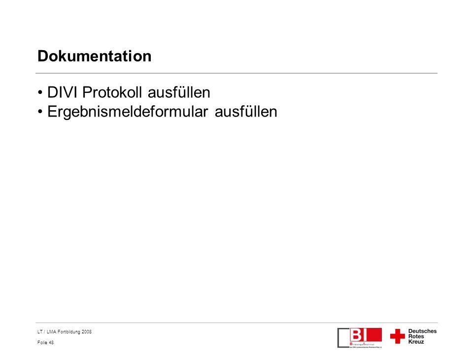 Folie 48 LT / LMA Fortbildung 2008 Dokumentation DIVI Protokoll ausfüllen Ergebnismeldeformular ausfüllen