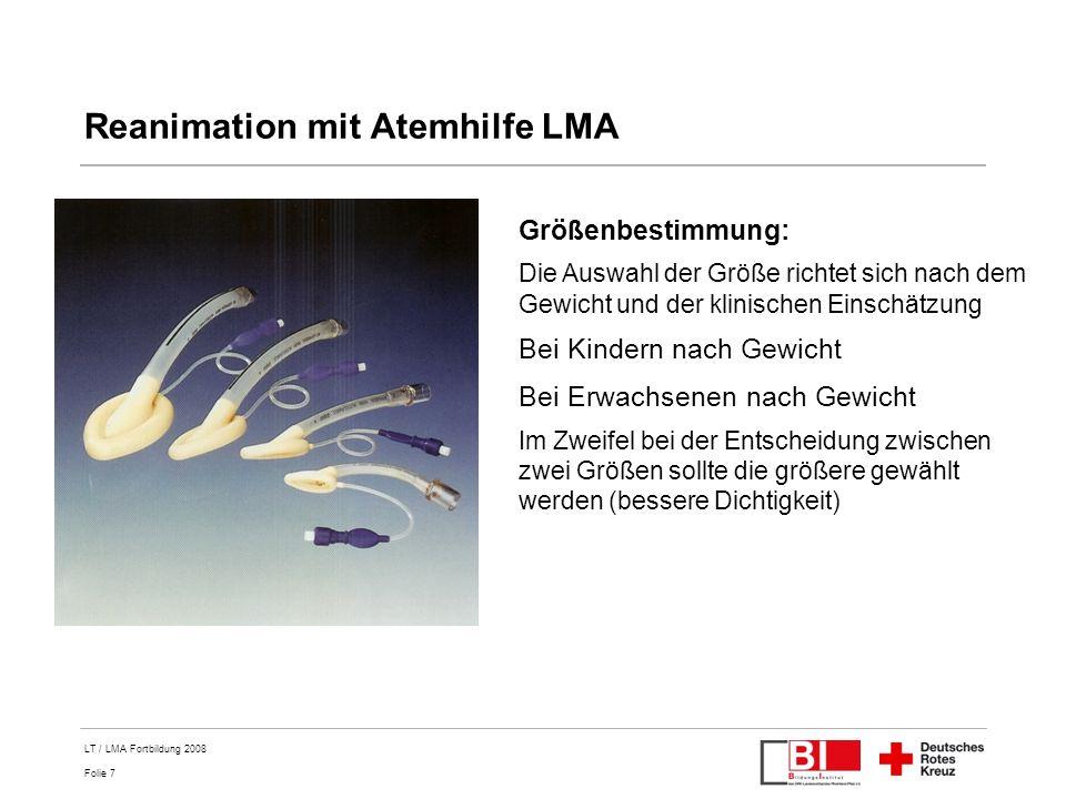 Folie 7 LT / LMA Fortbildung 2008 Reanimation mit Atemhilfe LMA Größenbestimmung: Die Auswahl der Größe richtet sich nach dem Gewicht und der klinisch