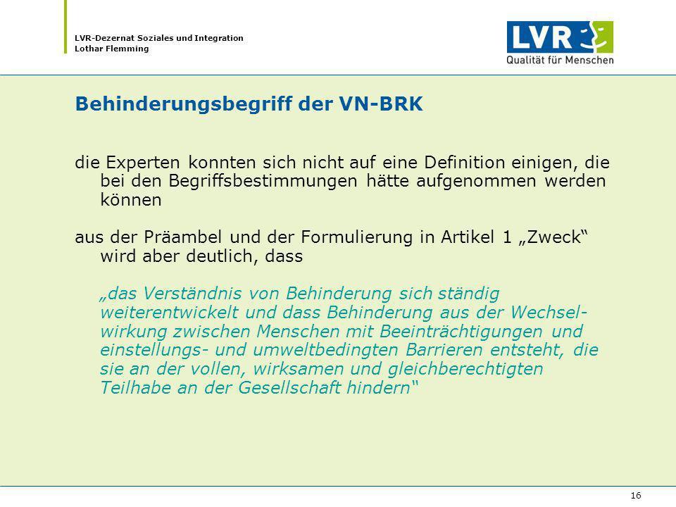 LVR-Dezernat Soziales und Integration Lothar Flemming 16 Behinderungsbegriff der VN-BRK die Experten konnten sich nicht auf eine Definition einigen, d