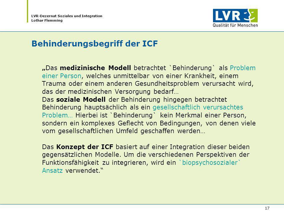 LVR-Dezernat Soziales und Integration Lothar Flemming 17 Behinderungsbegriff der ICF Das medizinische Modell betrachtet `Behinderung` als Problem eine