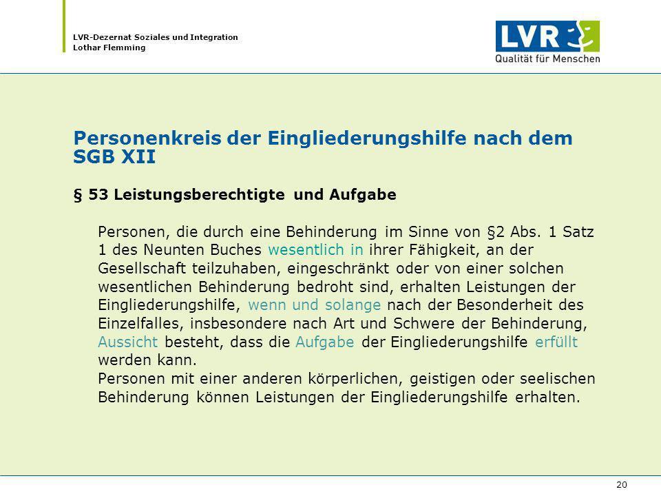 LVR-Dezernat Soziales und Integration Lothar Flemming 20 Personenkreis der Eingliederungshilfe nach dem SGB XII § 53 Leistungsberechtigte und Aufgabe