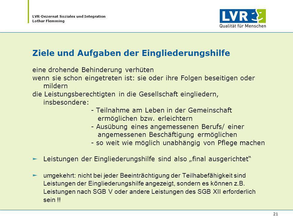 LVR-Dezernat Soziales und Integration Lothar Flemming 21 Ziele und Aufgaben der Eingliederungshilfe eine drohende Behinderung verhüten wenn sie schon