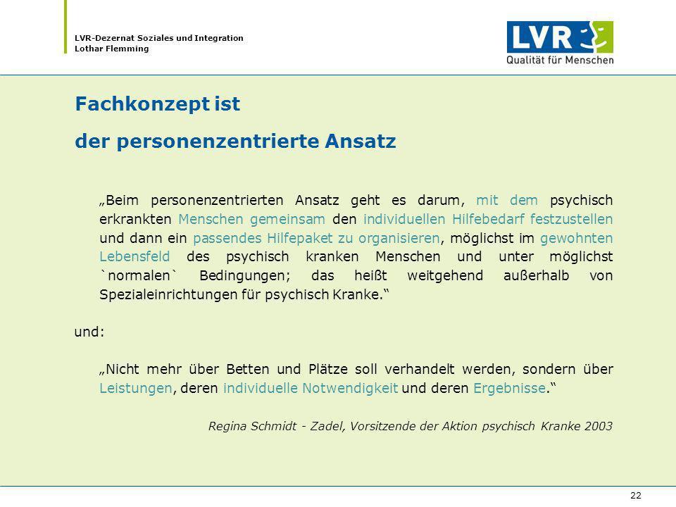 LVR-Dezernat Soziales und Integration Lothar Flemming 22 Fachkonzept ist der personenzentrierte Ansatz Beim personenzentrierten Ansatz geht es darum,