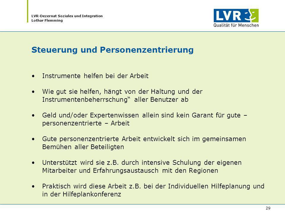 LVR-Dezernat Soziales und Integration Lothar Flemming 29 Steuerung und Personenzentrierung Instrumente helfen bei der Arbeit Wie gut sie helfen, hängt