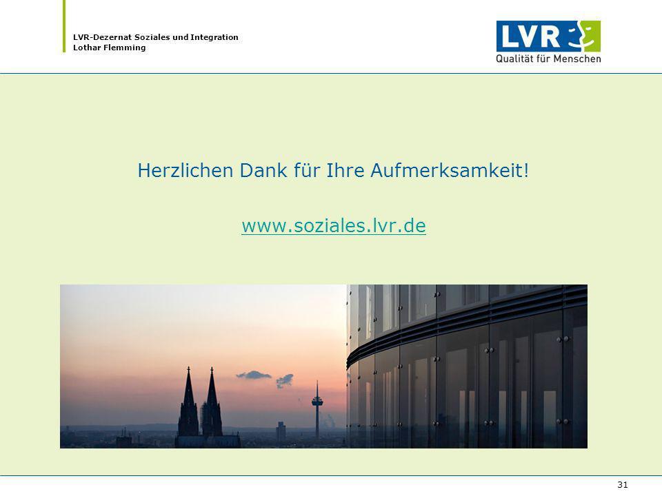 LVR-Dezernat Soziales und Integration Lothar Flemming 31 Herzlichen Dank für Ihre Aufmerksamkeit! www.soziales.lvr.de www.soziales.lvr.de