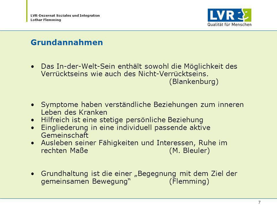 LVR-Dezernat Soziales und Integration Lothar Flemming 7 Grundannahmen Das In-der-Welt-Sein enthält sowohl die Möglichkeit des Verrücktseins wie auch d