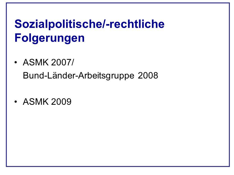Sozialpolitische/-rechtliche Folgerungen ASMK 2007/ Bund-Länder-Arbeitsgruppe 2008 ASMK 2009