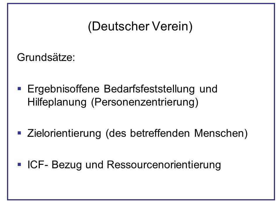(Deutscher Verein) Grundsätze: Ergebnisoffene Bedarfsfeststellung und Hilfeplanung (Personenzentrierung) Zielorientierung (des betreffenden Menschen)