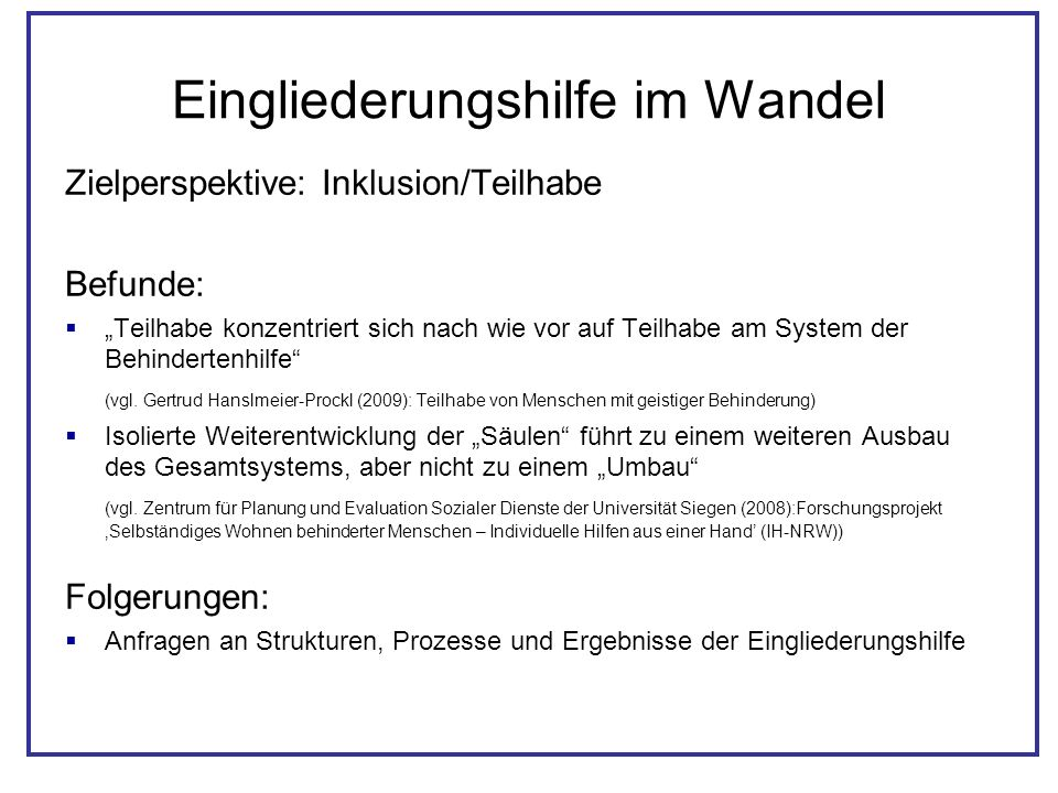 Eingliederungshilfe im Wandel Zielperspektive: Inklusion/Teilhabe Befunde: Teilhabe konzentriert sich nach wie vor auf Teilhabe am System der Behinder
