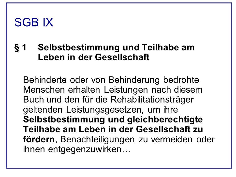 SGB IX § 1Selbstbestimmung und Teilhabe am Leben in der Gesellschaft Behinderte oder von Behinderung bedrohte Menschen erhalten Leistungen nach diesem