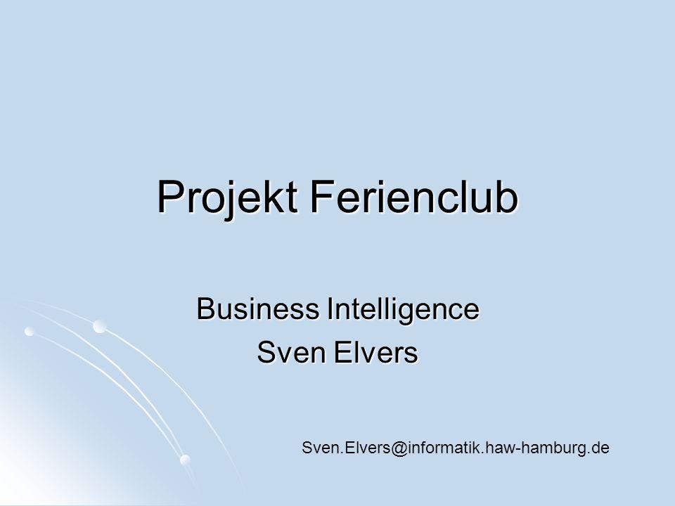 Projekt Ferienclub Business Intelligence Sven Elvers Sven.Elvers@informatik.haw-hamburg.de
