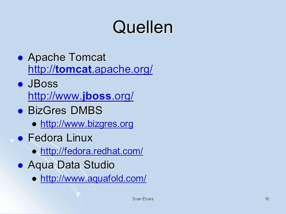 Sven Elvers16 Quellen Apache Tomcat http://tomcat.apache.org/ Apache Tomcat http://tomcat.apache.org/ http://tomcat.apache.org/ http://tomcat.apache.o