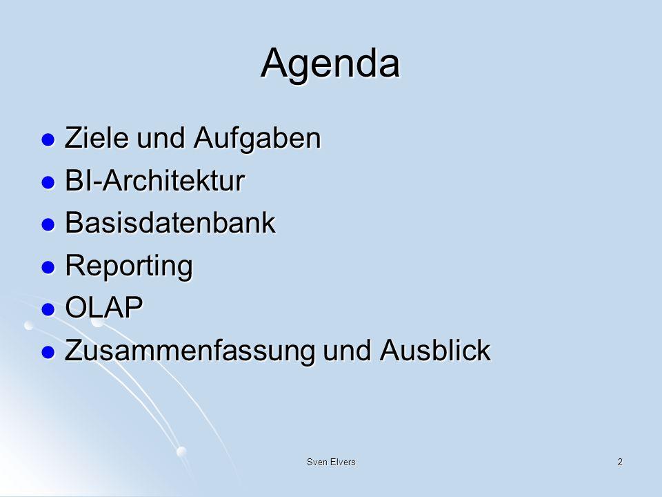 Sven Elvers2 Agenda Ziele und Aufgaben Ziele und Aufgaben BI-Architektur BI-Architektur Basisdatenbank Basisdatenbank Reporting Reporting OLAP OLAP Zu
