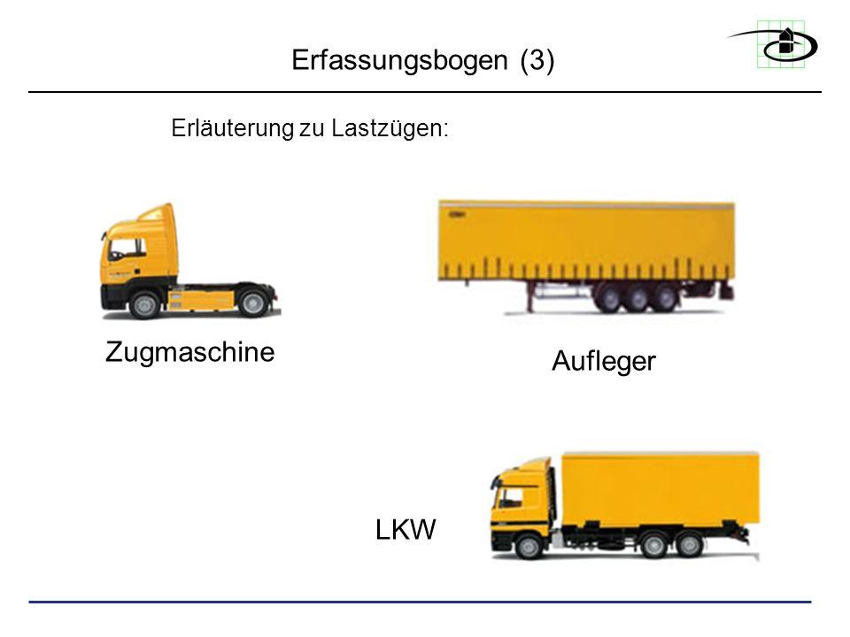 Erfassungsbogen (3) Erläuterung zu Lastzügen: LKW Zugmaschine Aufleger