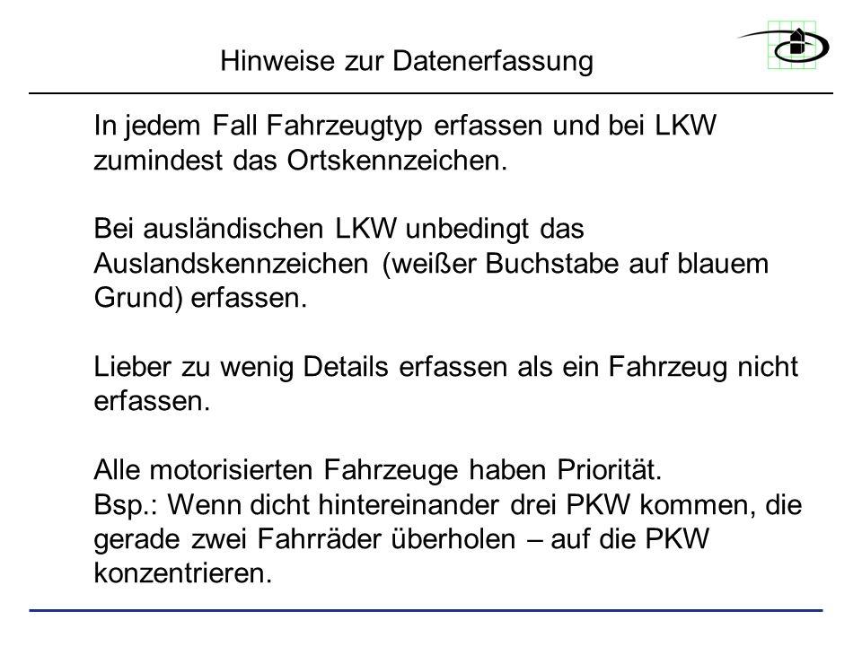 Hinweise zur Datenerfassung In jedem Fall Fahrzeugtyp erfassen und bei LKW zumindest das Ortskennzeichen. Bei ausländischen LKW unbedingt das Auslands