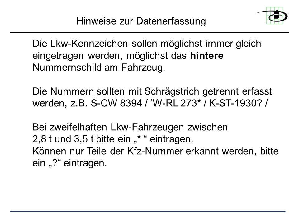 Hinweise zur Datenerfassung Die Lkw-Kennzeichen sollen möglichst immer gleich eingetragen werden, möglichst das hintere Nummernschild am Fahrzeug. Die