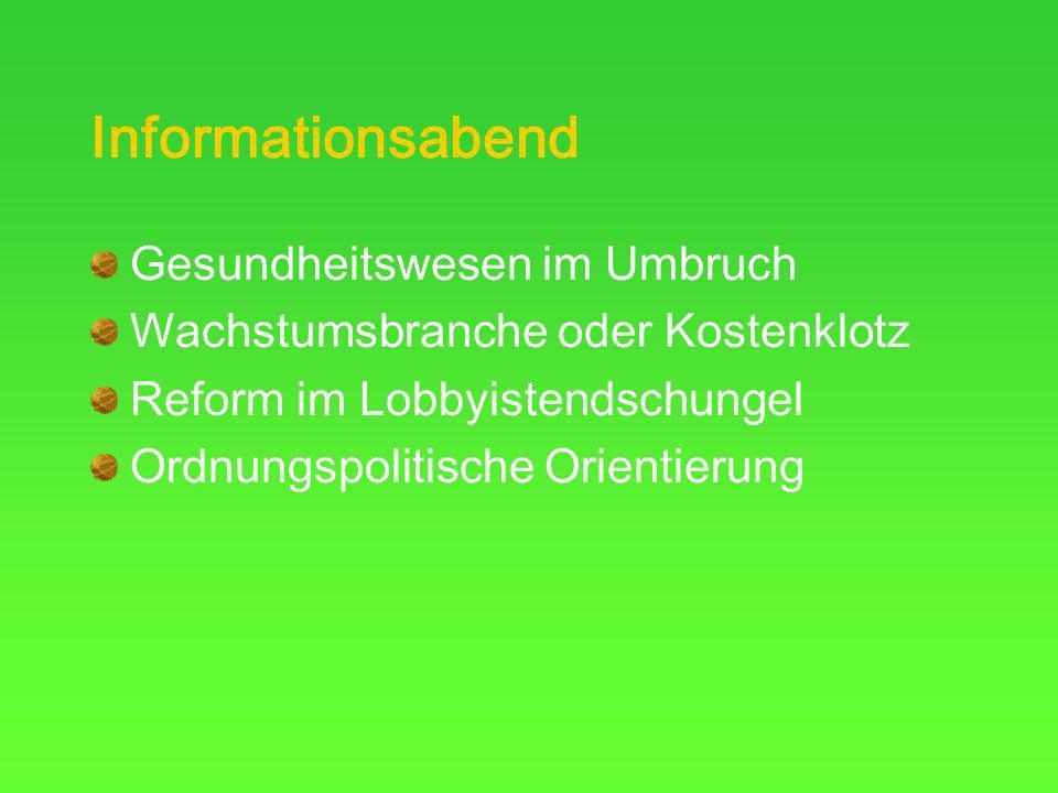 Informationsabend Gesundheitswesen im Umbruch Wachstumsbranche oder Kostenklotz Reform im Lobbyistendschungel Ordnungspolitische Orientierung