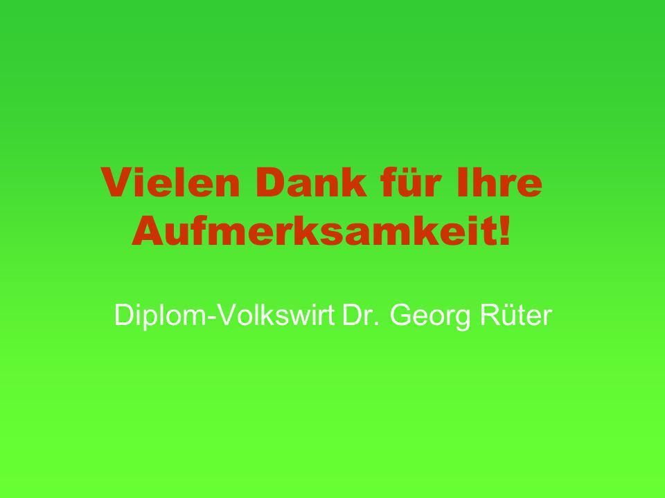 Vielen Dank für Ihre Aufmerksamkeit! Diplom-Volkswirt Dr. Georg Rüter