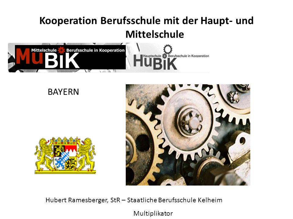 Kooperation Berufsschule mit der Haupt- und Mittelschule BAYERN Hubert Ramesberger, StR – Staatliche Berufsschule Kelheim Multiplikator