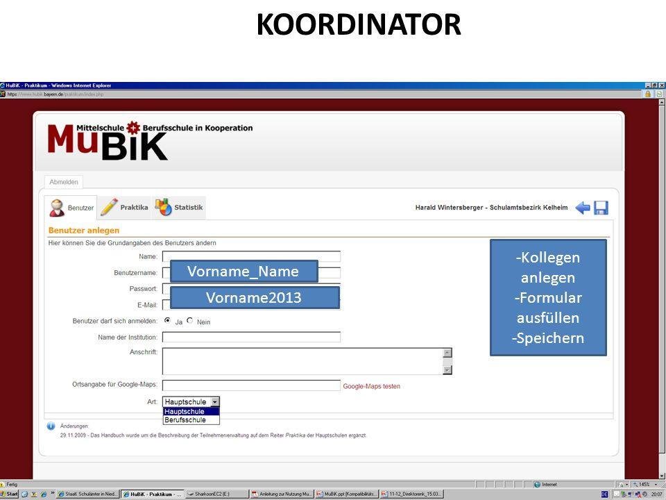 KOORDINATOR -Kollegen anlegen -Formular ausfüllen -Speichern Vorname_Name Vorname2013