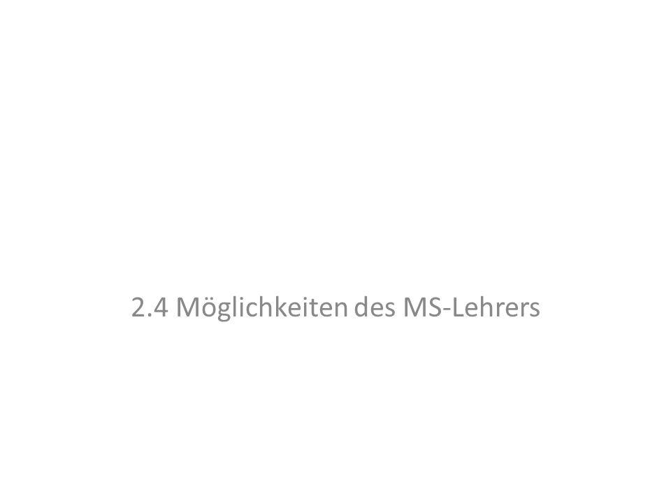 2.4 Möglichkeiten des MS-Lehrers