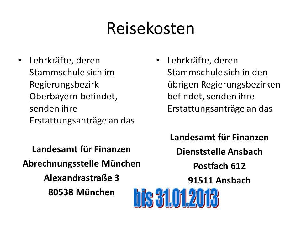 Reisekosten Lehrkräfte, deren Stammschule sich im Regierungsbezirk Oberbayern befindet, senden ihre Erstattungsanträge an das Landesamt für Finanzen A