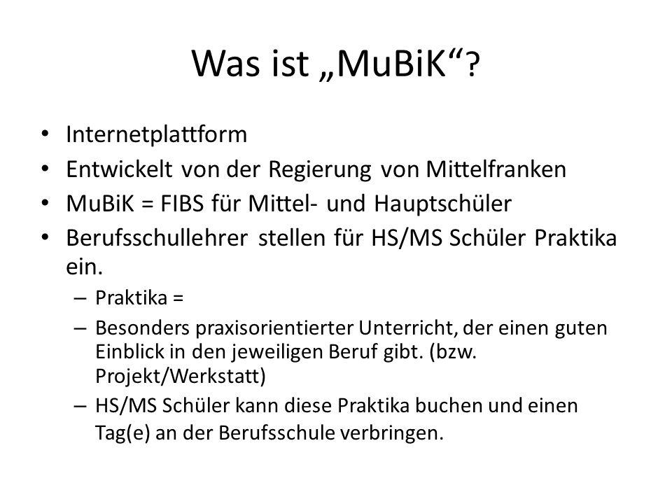 Was ist MuBiK ? Internetplattform Entwickelt von der Regierung von Mittelfranken MuBiK = FIBS für Mittel- und Hauptschüler Berufsschullehrer stellen f