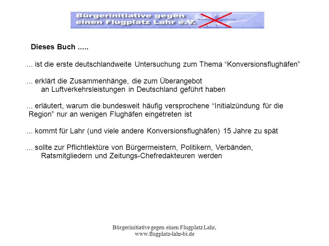 Bürgerinitiative gegen einen Flugplatz Lahr, www.flugplatz-lahr-bi.de... ist die erste deutschlandweite Untersuchung zum Thema Konversionsflughäfen...