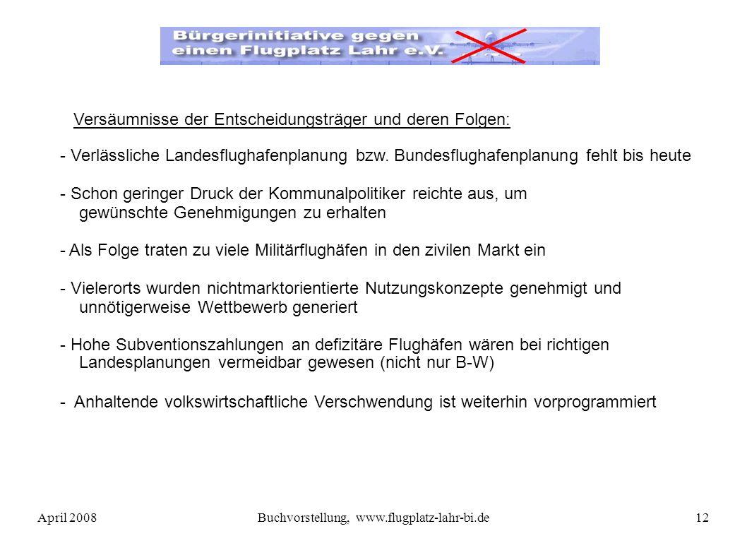 April 2008Buchvorstellung, www.flugplatz-lahr-bi.de12 - Verlässliche Landesflughafenplanung bzw.