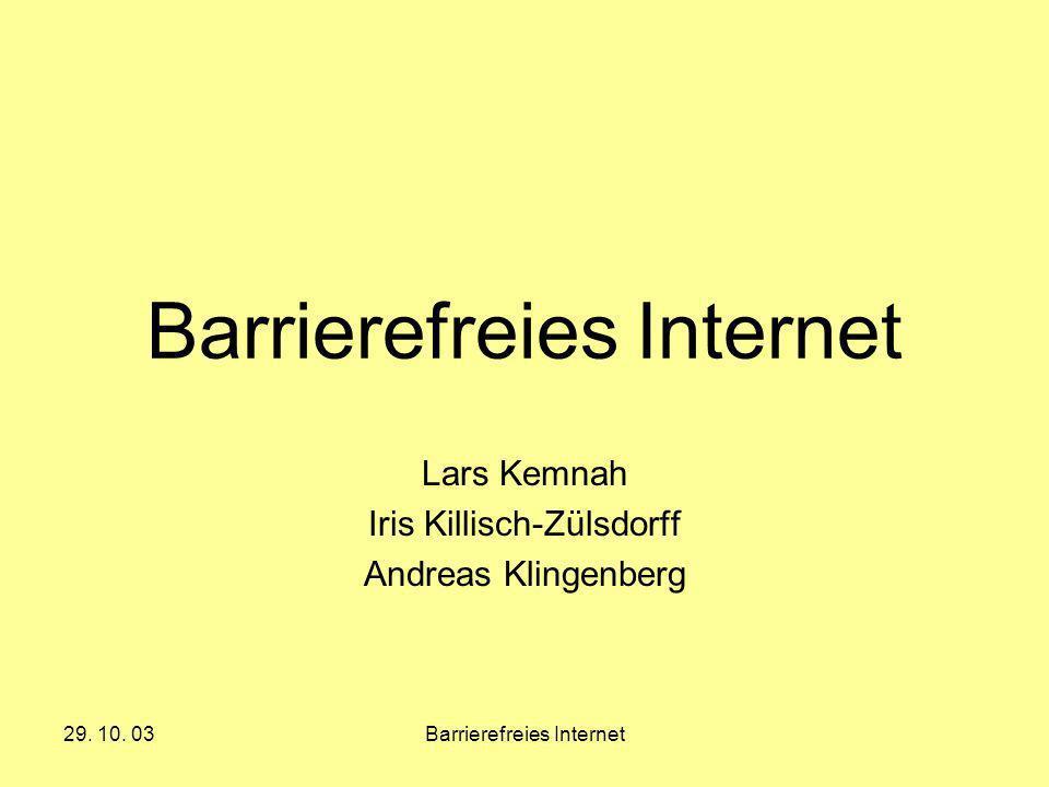 29. 10. 03Barrierefreies Internet Lars Kemnah Iris Killisch-Zülsdorff Andreas Klingenberg