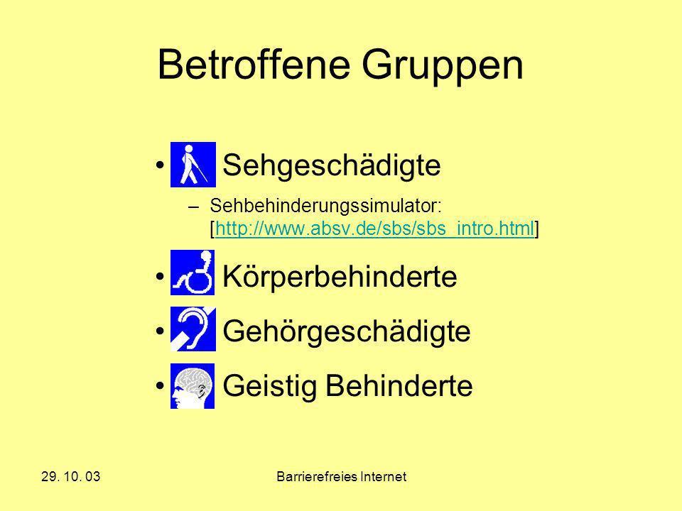 29. 10. 03Barrierefreies Internet Betroffene Gruppen Sehgeschädigte –Sehbehinderungssimulator: [http://www.absv.de/sbs/sbs_intro.html]http://www.absv.