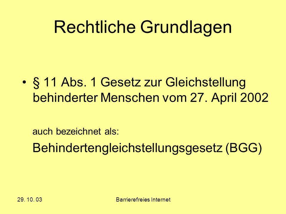 29. 10. 03Barrierefreies Internet Rechtliche Grundlagen § 11 Abs. 1 Gesetz zur Gleichstellung behinderter Menschen vom 27. April 2002 auch bezeichnet