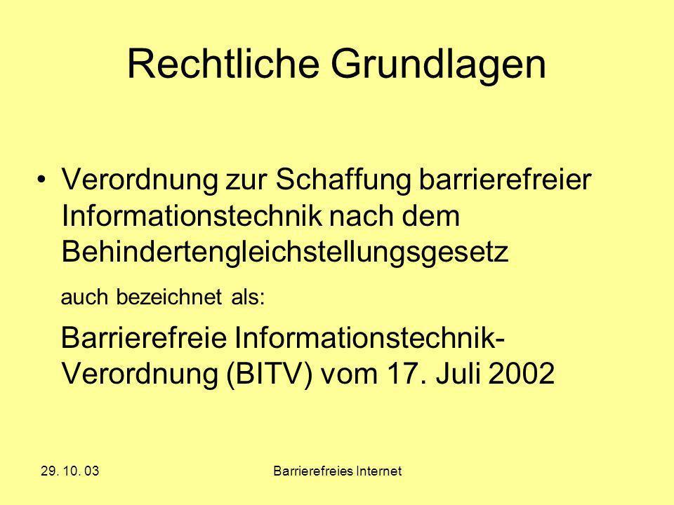 29. 10. 03Barrierefreies Internet Rechtliche Grundlagen Verordnung zur Schaffung barrierefreier Informationstechnik nach dem Behindertengleichstellung