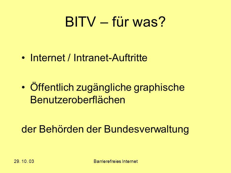 29. 10. 03Barrierefreies Internet BITV – für was? Internet / Intranet-Auftritte Öffentlich zugängliche graphische Benutzeroberflächen der Behörden der