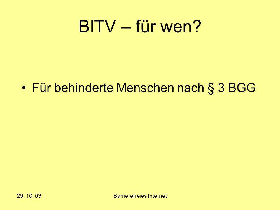 29. 10. 03Barrierefreies Internet BITV – für wen? Für behinderte Menschen nach § 3 BGG