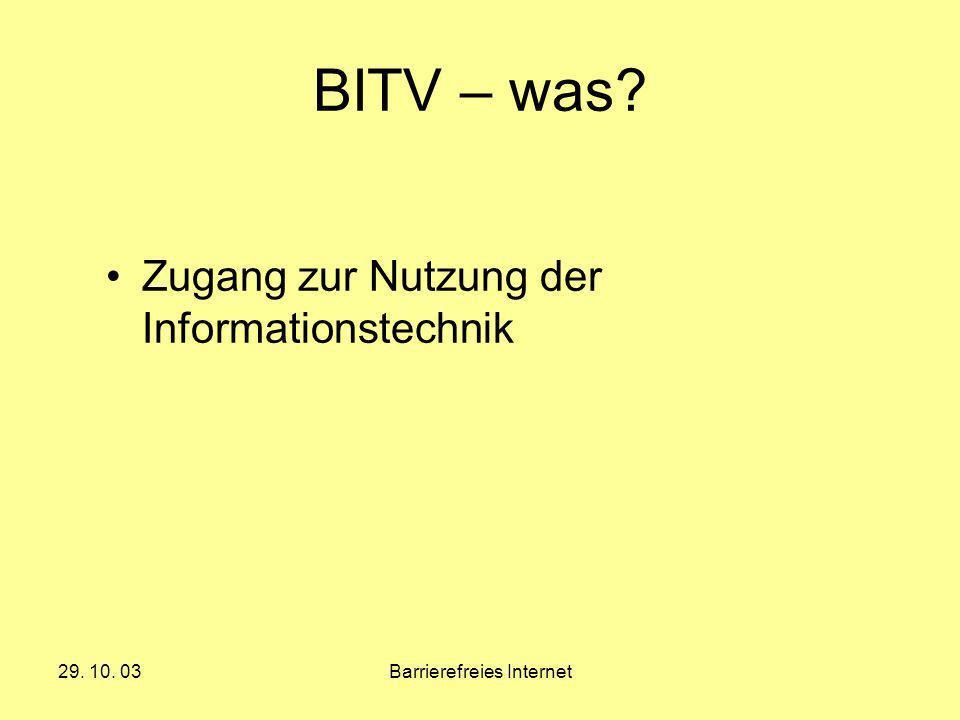 29. 10. 03Barrierefreies Internet BITV – was? Zugang zur Nutzung der Informationstechnik